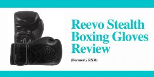 Reevo Stealth Boxing Gloves Review (formerly RXR)