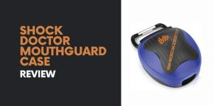 Shock Doctor Mouthguard Case Review
