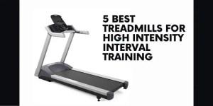 5 Best Treadmills for High Intensity Interval Training