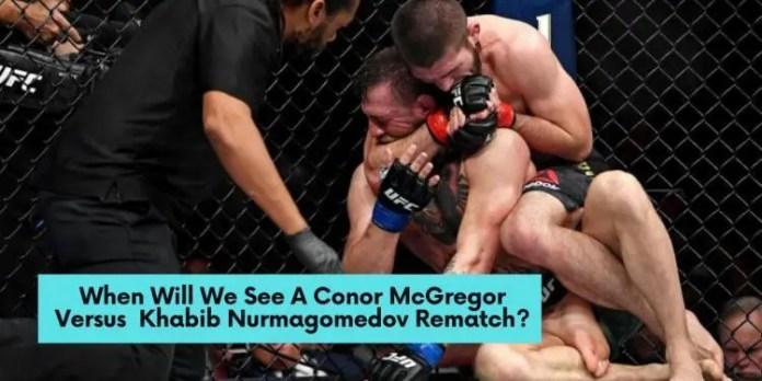 When Will We See A Conor McGregor Versus Khabib Nurmagomedov Rematch?