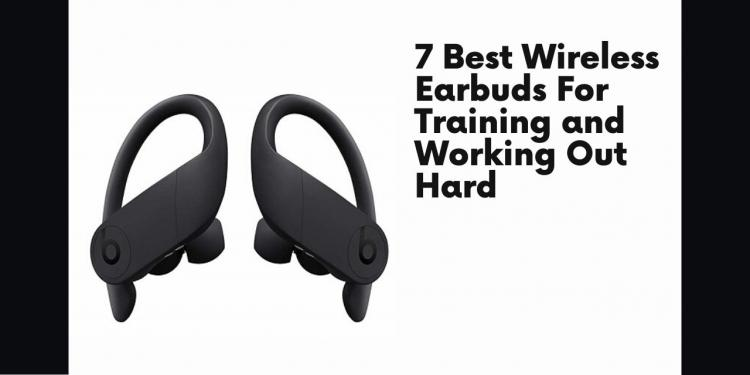 7 Best Wireless Earbuds For Training and Working Out Hard