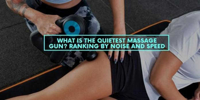 What Is The Quietest Massage Gun? Ranking By Noise And Speed
