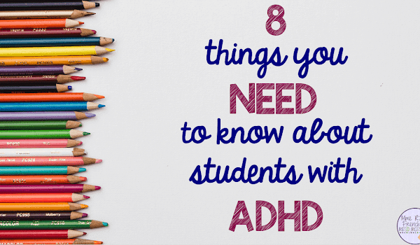 8 things you NEED to know about students with ADHD