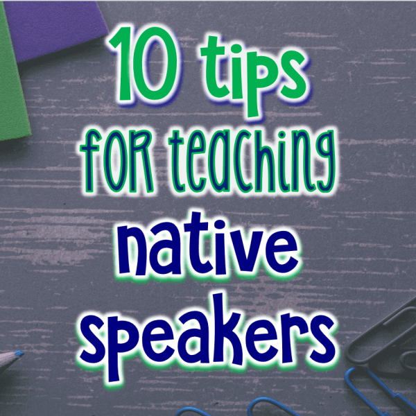 10 tips for teaching native speakers