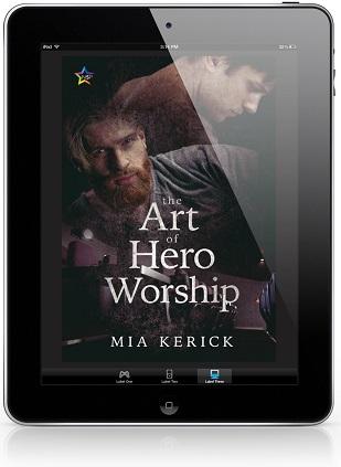 The Art of Hero Worship by Mia Kerick Release Blast, Excerpt & Giveaway!