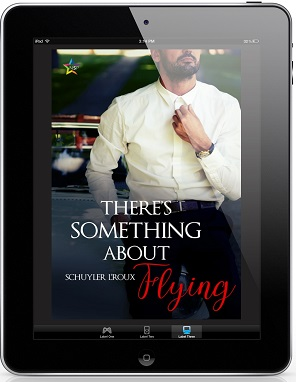 There's Something about Flying by Schuyler L'Roux Release Blast, Excerpt & Giveaway!