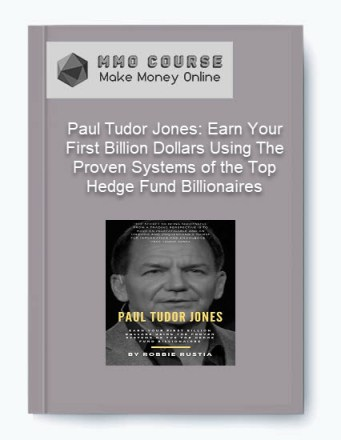 Paul Tudor Jones: Earn Your First Billion Dollars Using The Proven Systems of the Top Hedge Fund Billionaires Paul Tudor Jones: Earn Your First Billion Dollars Using The Proven Systems of the Top Hedge Fund Billionaires 1 2