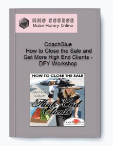 coachglue – how to close the sale and get more high end clients – dfy workshop - CoachGlue     How to Close the Sale and Get More High End Clients     DFY Workshop - CoachGlue – How to Close the Sale and Get More High End Clients – DFY Workshop