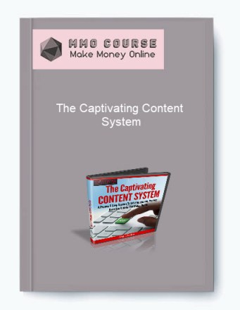 The Captivating Content System + OTOs - The Captivating Content System - The Captivating Content System + OTOs