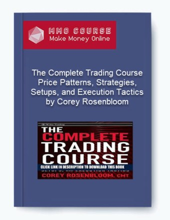 [object object] - The Complete Trading Course     Price Patterns Strategies Setups and Execution Tactics by Corey Rosenbloom - The Complete Trading Course – Price Patterns, Strategies, Setups, and Execution Tactics by Corey Rosenbloom