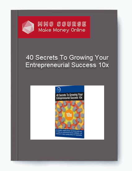 40 Secrets To Growing Your Entrepreneurial Success 10x 40 Secrets To Growing Your Entrepreneurial Success 10x 40 Secrets To Growing Your Entrepreneurial Success 10x