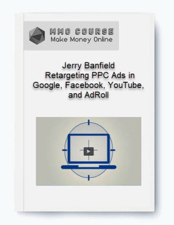 jerry banfield – retargeting ppc ads in google, facebook, youtube, and adroll - Jerry Banfield     Retargeting PPC Ads in Google Facebook YouTube and AdRoll - Jerry Banfield – Retargeting PPC Ads in Google, Facebook, YouTube, and AdRoll [Free Download]