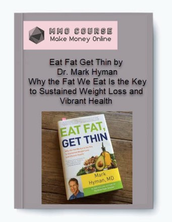 eat fat get thin by dr. mark hyman – why the fat we eat is the key to sustained weight loss and vibrant health - Eat Fat Get Thin by Dr - Eat Fat Get Thin by Dr. Mark Hyman – Why the Fat We Eat Is the Key to Sustained Weight Loss and Vibrant Health [Free Download]
