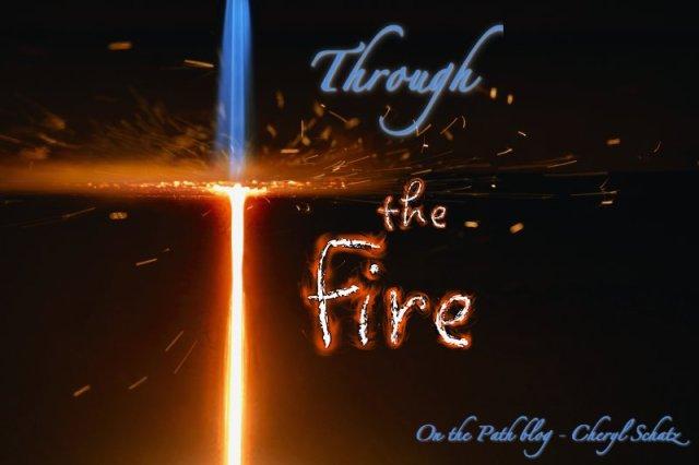 Through The Fire - On The Path - Cheryl Schatzs Faith Journey-9418