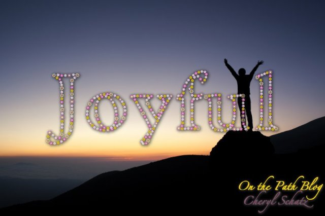 Joyful - On the Path blog by Cheryl Schatz