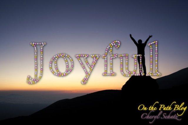 Joyful - On the Path blog by Cheryl Schatz