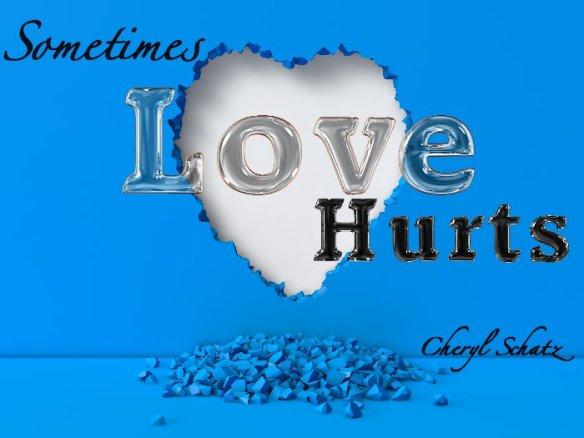 Sometimes Love Hurts by Cheryl Schatz