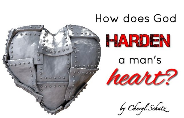 How does God harden a man's heart? by Cheryl Schatz