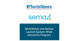 NorthShore and Sema4 Launch System-Wide Genomics Program to Improve Primary and Special Care with Data Understandings