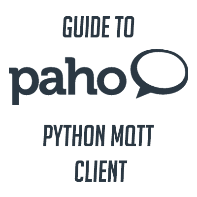 Beginner's Guide To Using Paho-MQTT, A Python MQTT Client
