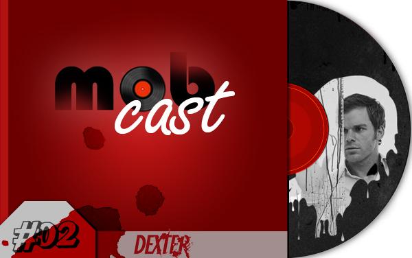 mobcast02_Dexter