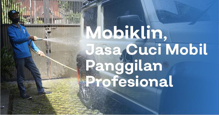 Jasa Cuci Mobil Panggilan Profesional