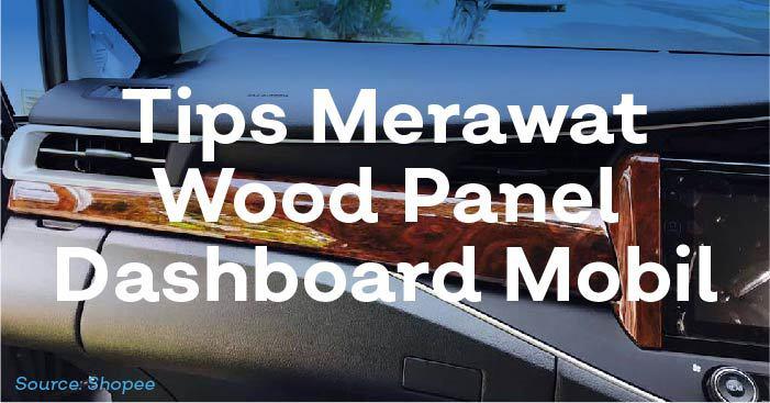 merawat wood panel dashboard mobil