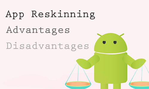 App reskinning advantages and disadvantages