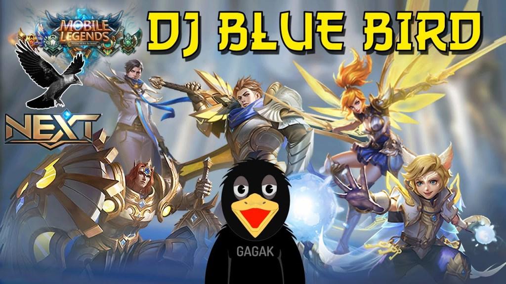 Dj Blue Bird (Burung Gagak) Version Full HERO MOBILE LEGENDS: BANG BANG | PROJECT NEXT