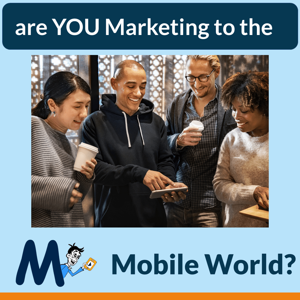 Are You Marketing - to the Mobile World