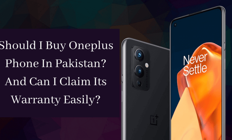 Photo of Is it safe to buy Oneplus phones in Pakistan and can we claim its warranty easily?