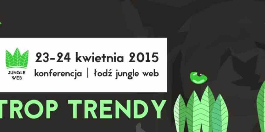 Konferencja Łódź Jungle Web 2015 | 23-24 kwietnia