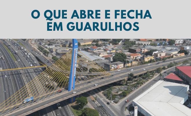O que abre e fecha na cidade de Guarulhos