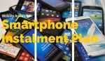 smartphone instalment plan latest mobile phones