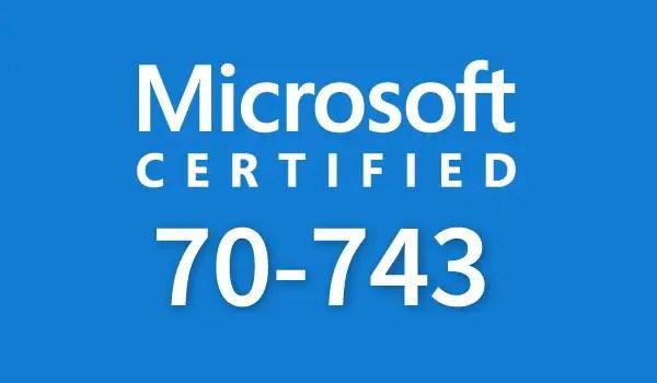 Pass Microsoft 70-743 Exam