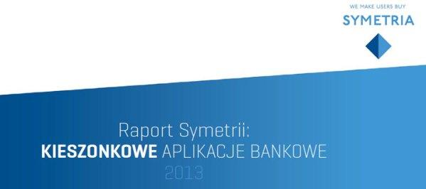 """Raport Symetrii """"Kieszonkowe aplikacje bankowe 2013"""""""