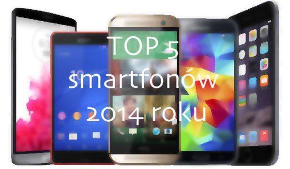 TOP 5 smartfonów 2014 roku