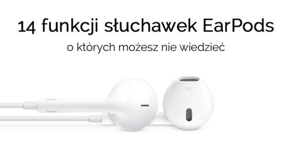 14 funkcji słuchawek EarPods