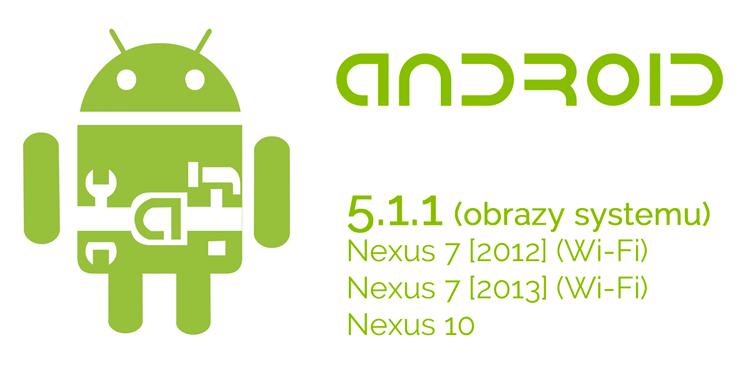 Android 5.1.1 dla Nexusa 7 (2012 i 2013 Wi-Fi) oraz Nexusa 10 do pobrania