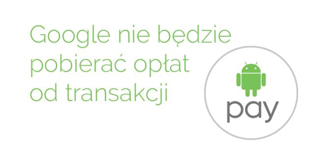 Brak dodatkowych opłat od transakcji Android Pay