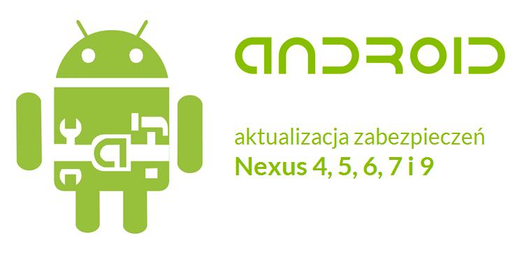 Aktualizacja zabezpieczeń Android 5.1.1 dla Nexus 4, 5, 6, 7 i 9