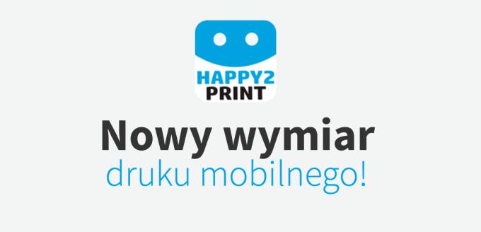 Happy2Print - nowy wymiar druku mobilnego