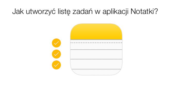 Jak utworzyć listę zadań (checklistę) w aplikacji Notatki na iOS-a i OS X?