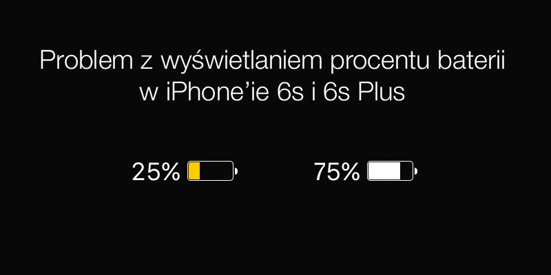 Problem z wyświetlaniem procentu baterii w iPhone 6s i 6s Plus