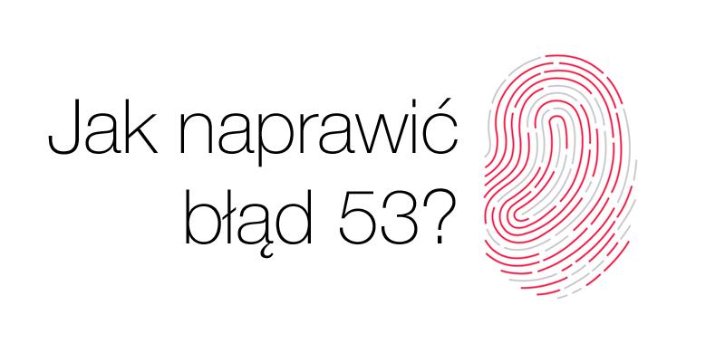 Jak naprawić błąd 53 na iPhone'ie?