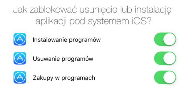 Jak zablokować usunięcie lub instalację aplikacji pod iOS-em?