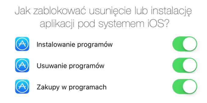 Jak zablokowac możliwość instalacji lub usunięcia aplikacji mobilnej pod systemem iOS (iPhone, iPad)?