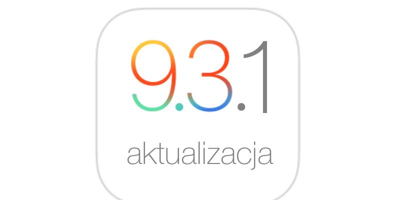 Aktualizacja systemu iOS 9.3.1 - poprawki błedów