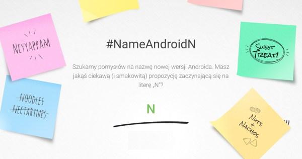 Google pyta internautów jak nazwać Androida N?