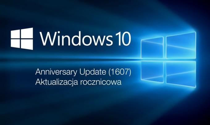 Windows 10 - Anniversary Update (Aktualizacja rocznicowa 1607)